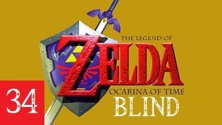 BLIND Let's Play Zelda: Ocarina of Time - Part 34 - It Can BREAK?!?!?
