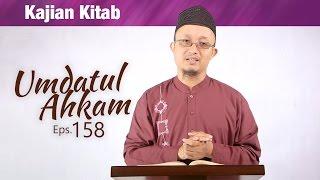 Kajian Kitab: Umdatul Ahkam (Eps. 158) - Ustadz Aris Munandar, M.PI.