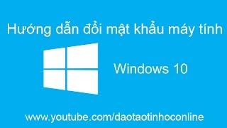 Video clip Hướng dẫn cách thay đổi mật khẩu cho máy tính Win 10