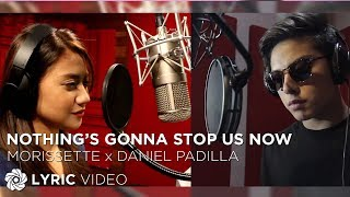 DANIEL PADILLA and MORISSETTE - Nothing's Gonna Stop Us Now (Official Lyric Video)
