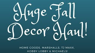 HUGE Fall Decor Haul: TJ Max, Home Goods, Hobby Lobby & MORE!