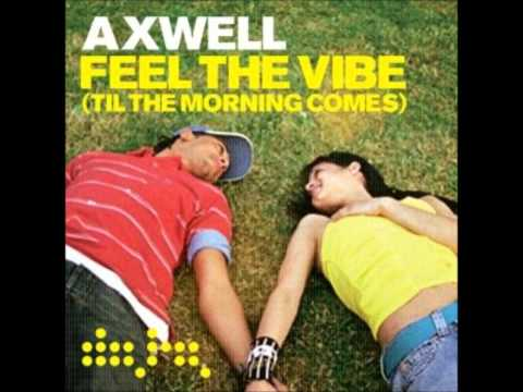 Axwell Feel the Vibe Til the morning comes