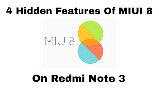 4 Hidden Features Of MIUI 8 on Redmi Note 3