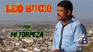 Leo Bucio --Por mi Torpeza-- HD (Video Oficial)