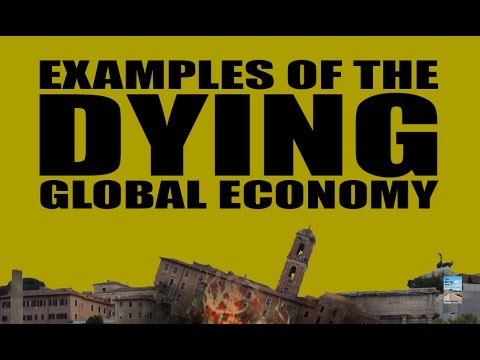 8 Examples of the DYING Global Economy!