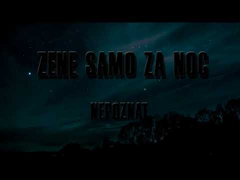 Nepoznat - Zene Samo Za Noc