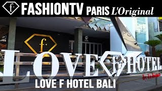 Love F Hotel in Bali - FashionTV Opens First Worldwide Multimillion Dollar Party Hotel