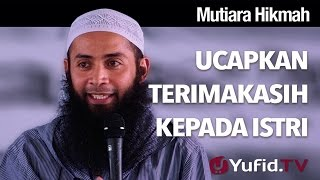Mutiara Hikmah: Ucapkan Terimakasih Kepada Istri - Ustadz DR Syafiq Riza Basalamah, MA.
