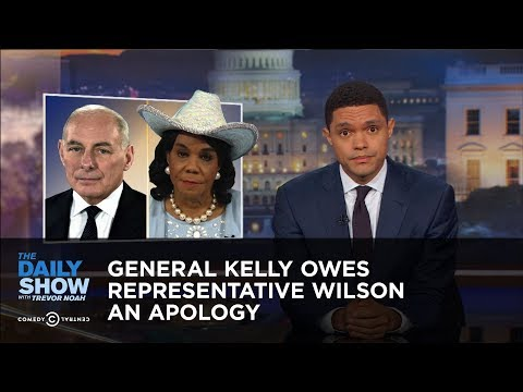 General Kelly Owes Representative Wilson an Apology: The Daily Show