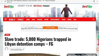 Slave Trade: The Nigerian Government Is Removing Their Citizens From Detention  Camps In Libya