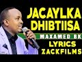 MAXAMED BK ┇JACAYLKA DHIBTIISA ᴴᴰ 2017┇LYRICS MP3