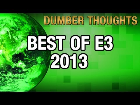 E3 2013, Most Wanted | Dumber Thoughts