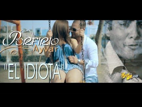 Porfirio Ayvar / El Idiota  /vídeo clip Oficial 2018 / Tarpuy Producciones