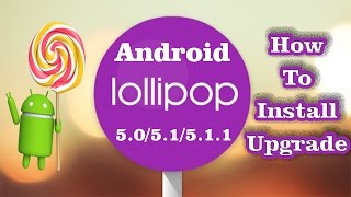 ✔ How to Install / Upgrade ANDROID LOLLIPOP (5.0 - 5.1 - 5.1.1) (Safe Easy Simple) **EDITED**