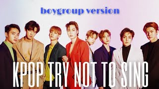 KPOP TRY NOT TO SING CHALLENGE | BOYGROUP VERSION