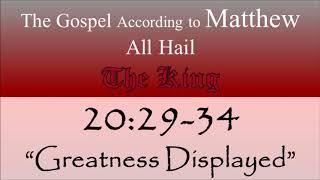 68 Matthew 20: 29 - 34 - Greatness Displayed