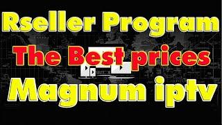 magnum ott iptv channels list and Reseller Program, the best prices
