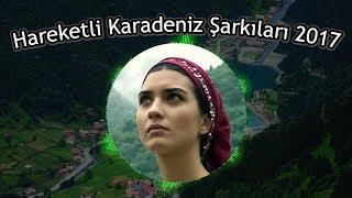 HAREKETLİ YENİ KARADENİZ ŞARKILARI 2017 - 1 SAAT 17 DAKİKA