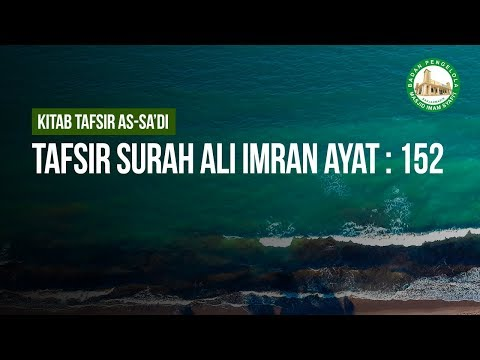 Tafsir Surah Ali Imran ayat : 152  - Ustadz Ahmad Zainuddin Al-Banjary