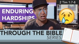 Ep  36: Christians Enduring Hardships and Trials - 2 Timothy 1:7-8 | Through the Bible Series