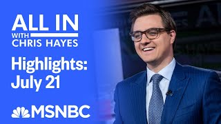 Watch All In With Chris Hayes Highlights: July 21 | MSNBC