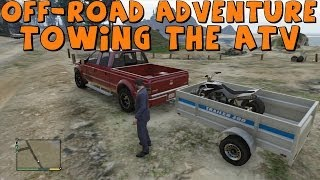 GTA 5 | Realistic Off-Road Adventure | Part 1 | Towing The ATV Trailer