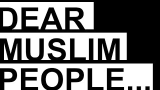 DEAR MUSLIM PEOPLE There Seems to Be a Clash of Cultures; Islam v the WEST