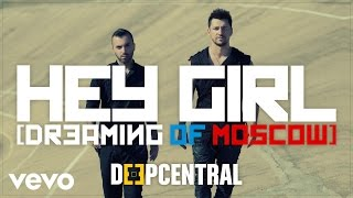 Клип Deepcentral - Hey Girl (Dreaming Of Moscow)