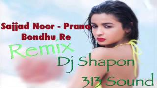 Prano Bondhu Re By Sajjad Noor Remix Dj Shapon