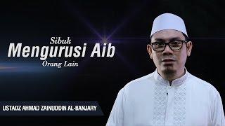 Ustadz Ahmad Zainuddin Al-Banjary - Sibuk Mengurusi Aib Orang Lain