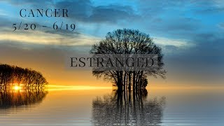 CANCER: Estranged 5/20 -6/19