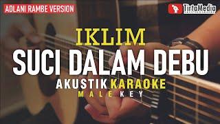 Download lagu suci dalam debu - iklim (akustik karaoke) adlani rambe version | male key