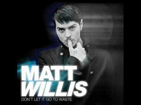 Matt Willis - Dont Let It Go To Waste
