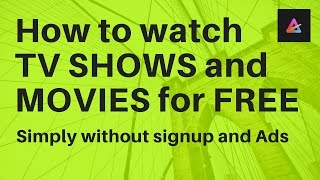 How to watch free online tv shows, movies without ads (2017/18)