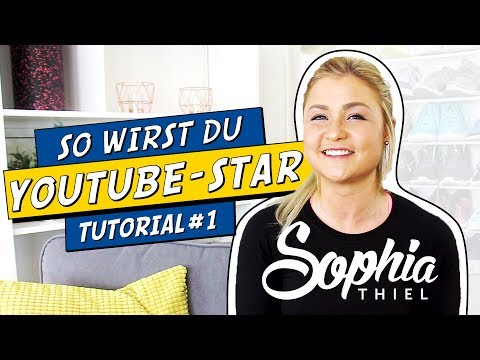 Sophia Thiel | HOW TO BE A YOUTUBE STAR | Tutorial #1 Wie werde ich YouTuber?