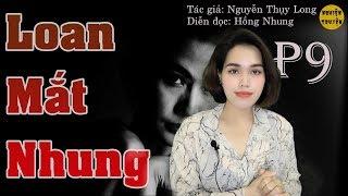 LOAN MẮT NHUNG - Tập 09 - Tiểu Thuyết tâm lý xã hội đặc sắc MC Hồng Nhung diễn đọc
