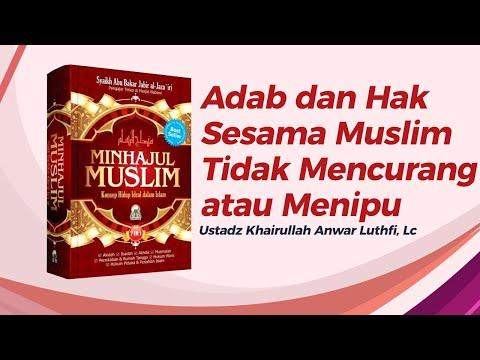 Adab dan Hak Sesama Muslim : Tidak Mencurangi atau Menipunya - Ustadz Khairullah Anwar Luthfi, Lc