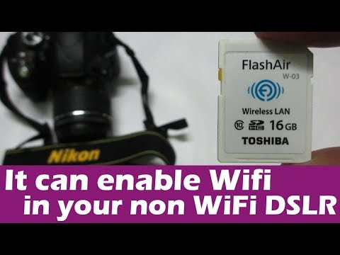 How to make your non-wifi DSLR connect to phone. Toshiba wifi flash memory card review 5/5 score
