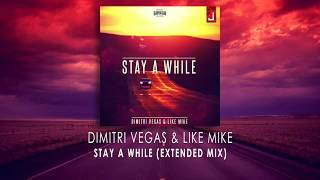 Dimitri Vegas & Like Mike - Stay A While Extended Mix