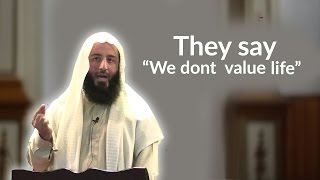 They say we dont value life | Ustadh Wahaj Tarin
