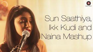 Sun Saathiya, Ikk Kudi & Naina Mashup | ABCD2, Udta Punjab, Dangal | Shriya Pareek Songs