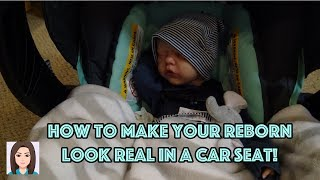 How To Make Your Reborn Baby Look Real In A Car Seat!