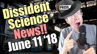 Dissident Science News - June 11, 2018