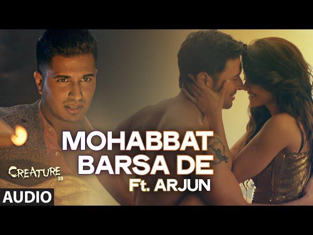 "Exclusive: ""Mohabbat Barsa De"" Full AUDIO Song   Arjun   Arijit Singh   Creature 3D   Sawan Aaya Hai"