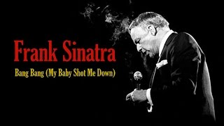 Watch Frank Sinatra Bang Bang (my Baby Shot Me Down) video