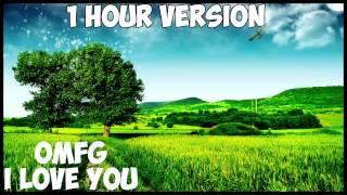 Omfg I Love You   1 Hour Version