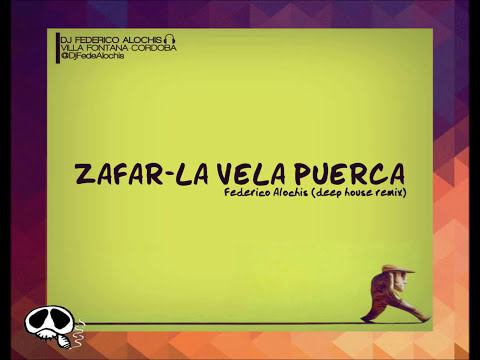 Zafar - La Vela Puerca - Federico Alochis (DEEP HOUSE REMIX) 2014 DESCARGA GRATIS - DOWNLOAD FREE