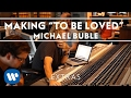 "Michael Bublé - Making the Album ""To Be Loved"" [Extra]"