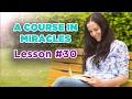 A Course In Miracles - Lesson 30