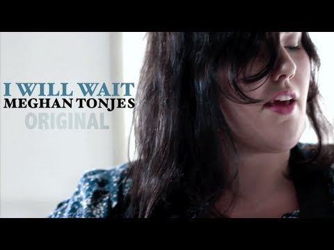 """I Will Wait"" by Meghan Tonjes (NEW Original Song)"